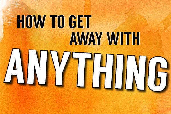 How To Get Away With Anything