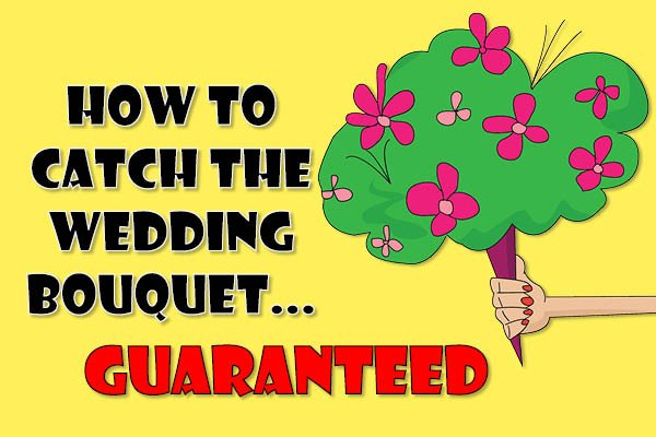 How To Catch The Wedding Bouquet (Guaranteed)